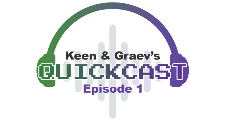 Keen and Graev's QuickCast Episode 1